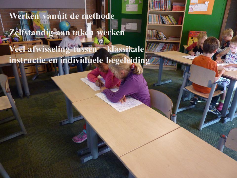 Werken vanuit de methode Zelfstandig aan taken werken Veel afwisseling tussen klassikale instructie en individuele begeleiding