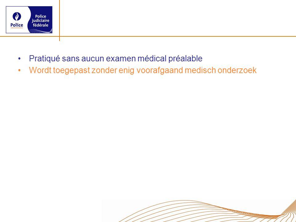 Pratiqué sans aucun examen médical préalable Wordt toegepast zonder enig voorafgaand medisch onderzoek