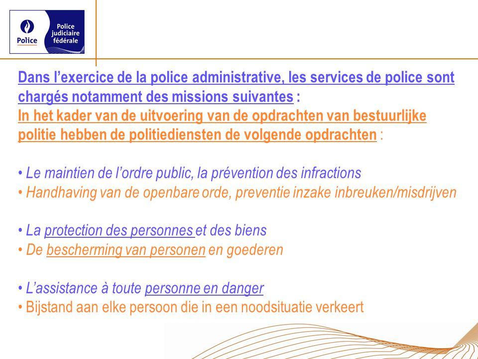 Dans l'exercice de la police administrative, les services de police sont chargés notamment des missions suivantes : In het kader van de uitvoering van