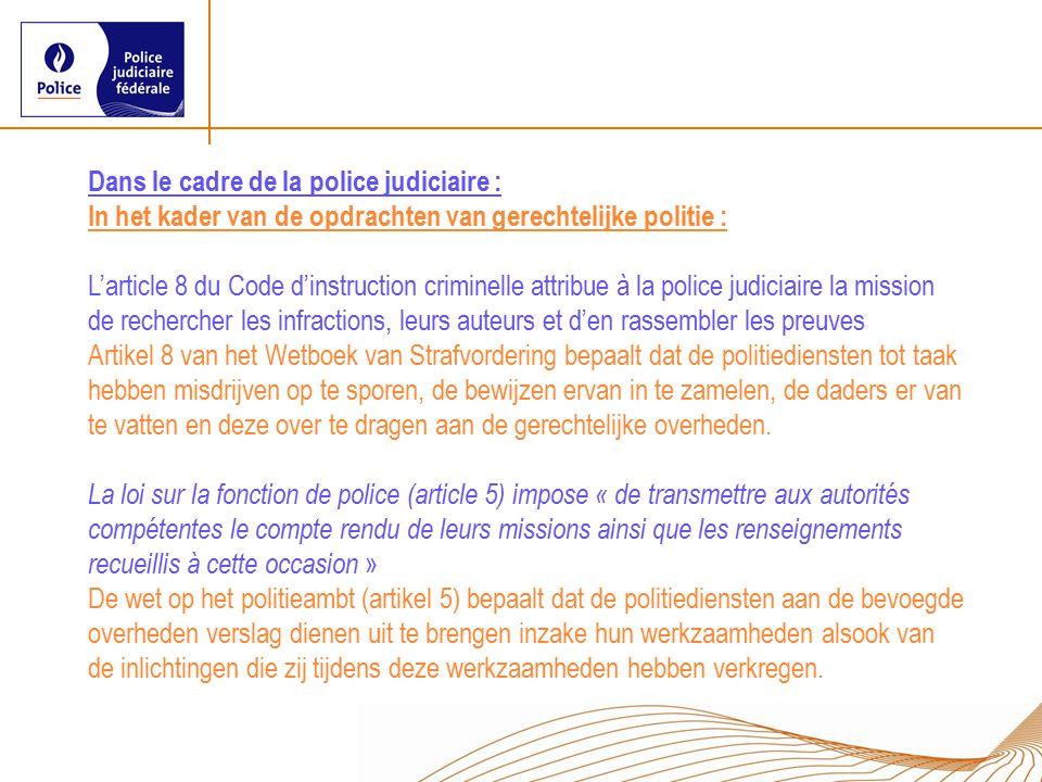 Dans le cadre de la police judiciaire : In het kader van de opdrachten van gerechtelijke politie : L'article 8 du Code d'instruction criminelle attrib