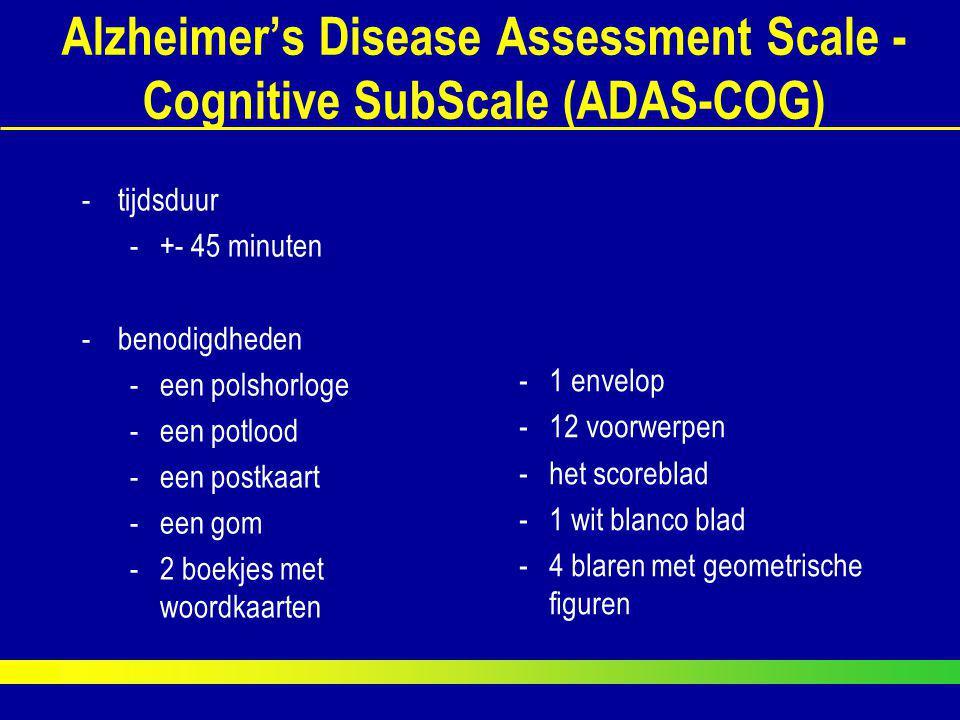 Alzheimer's Disease Assessment Scale - Cognitive SubScale (ADAS-COG) -tijdsduur -+- 45 minuten -benodigdheden -een polshorloge -een potlood -een postk