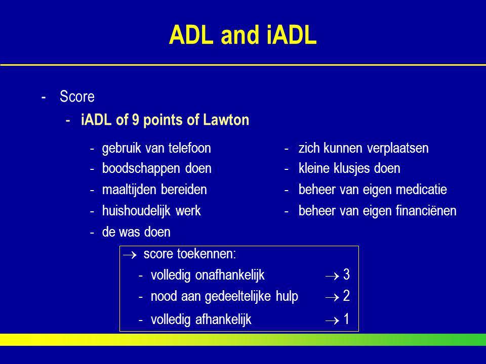 ADL and iADL -Score - iADL of 9 points of Lawton -gebruik van telefoon- zich kunnen verplaatsen -boodschappen doen- kleine klusjes doen -maaltijden be