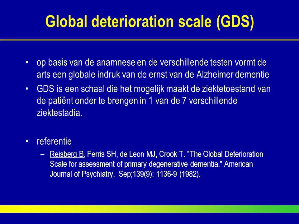 Global deterioration scale (GDS) op basis van de anamnese en de verschillende testen vormt de arts een globale indruk van de ernst van de Alzheimer de