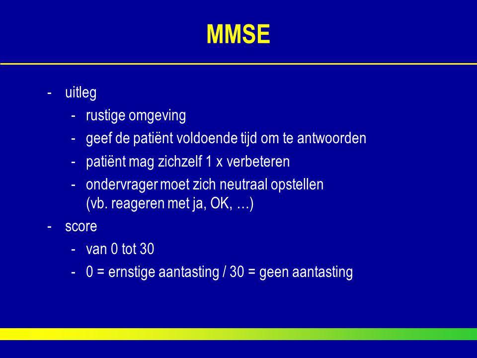 MMSE -uitleg -rustige omgeving -geef de patiënt voldoende tijd om te antwoorden -patiënt mag zichzelf 1 x verbeteren -ondervrager moet zich neutraal o
