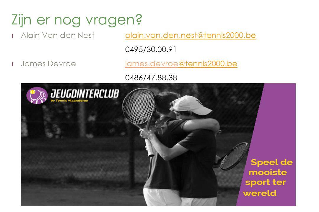 Zijn er nog vragen? l Alain Van den Nestalain.van.den.nest@tennis2000.bealain.van.den.nest@tennis2000.be 0495/30.00.91 l James Devroejames.devroe@tenn