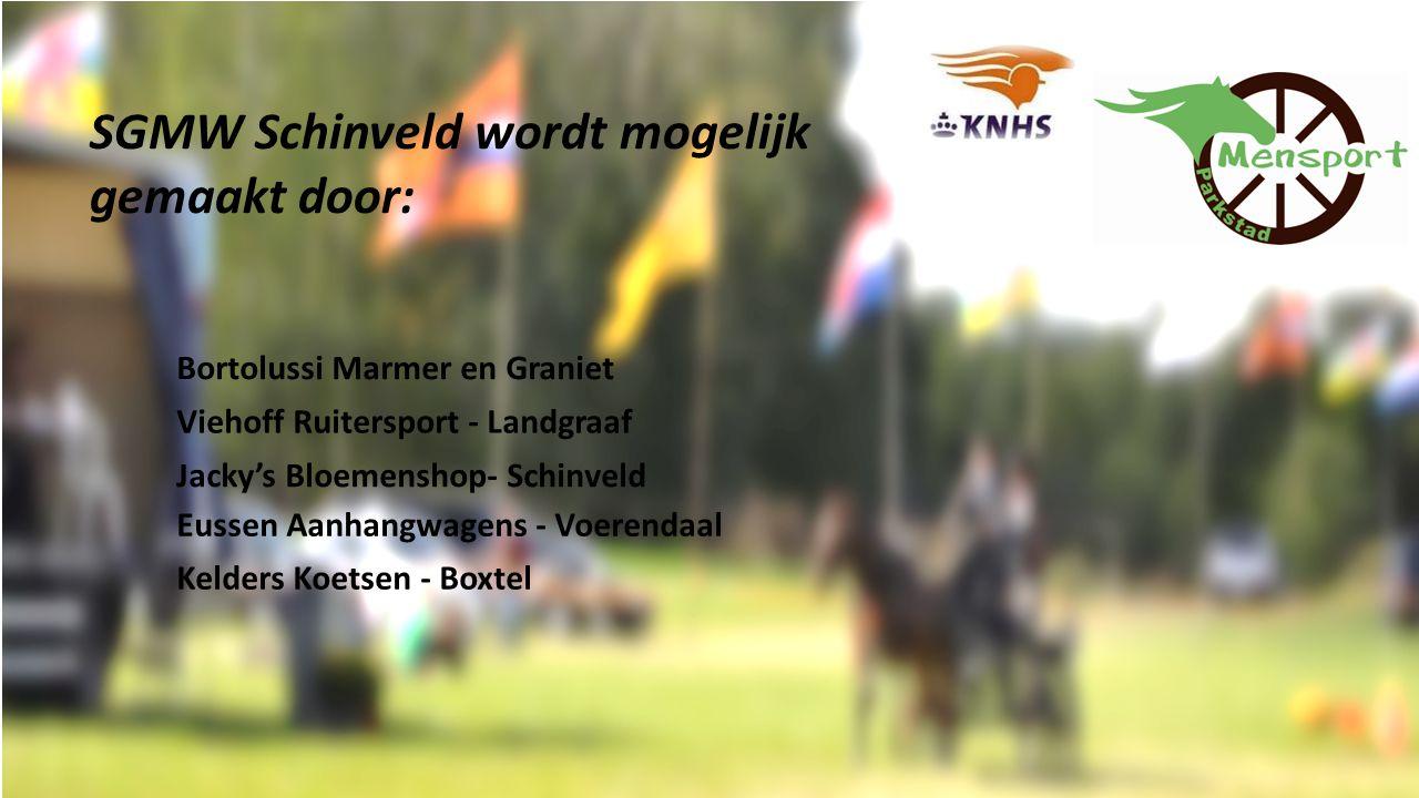 SGMW Schinveld wordt mogelijk gemaakt door: Bortolussi Marmer en Graniet Viehoff Ruitersport - Landgraaf Jacky's Bloemenshop- Schinveld Eussen Aanhangwagens - Voerendaal Kelders Koetsen - Boxtel