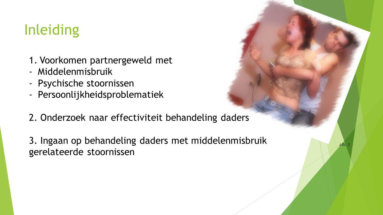 Inleiding 1.Voorkomen partnergeweld met -Middelenmisbruik -Psychische stoornissen -Persoonlijkheidsproblematiek 2. Onderzoek naar effectiviteit behand