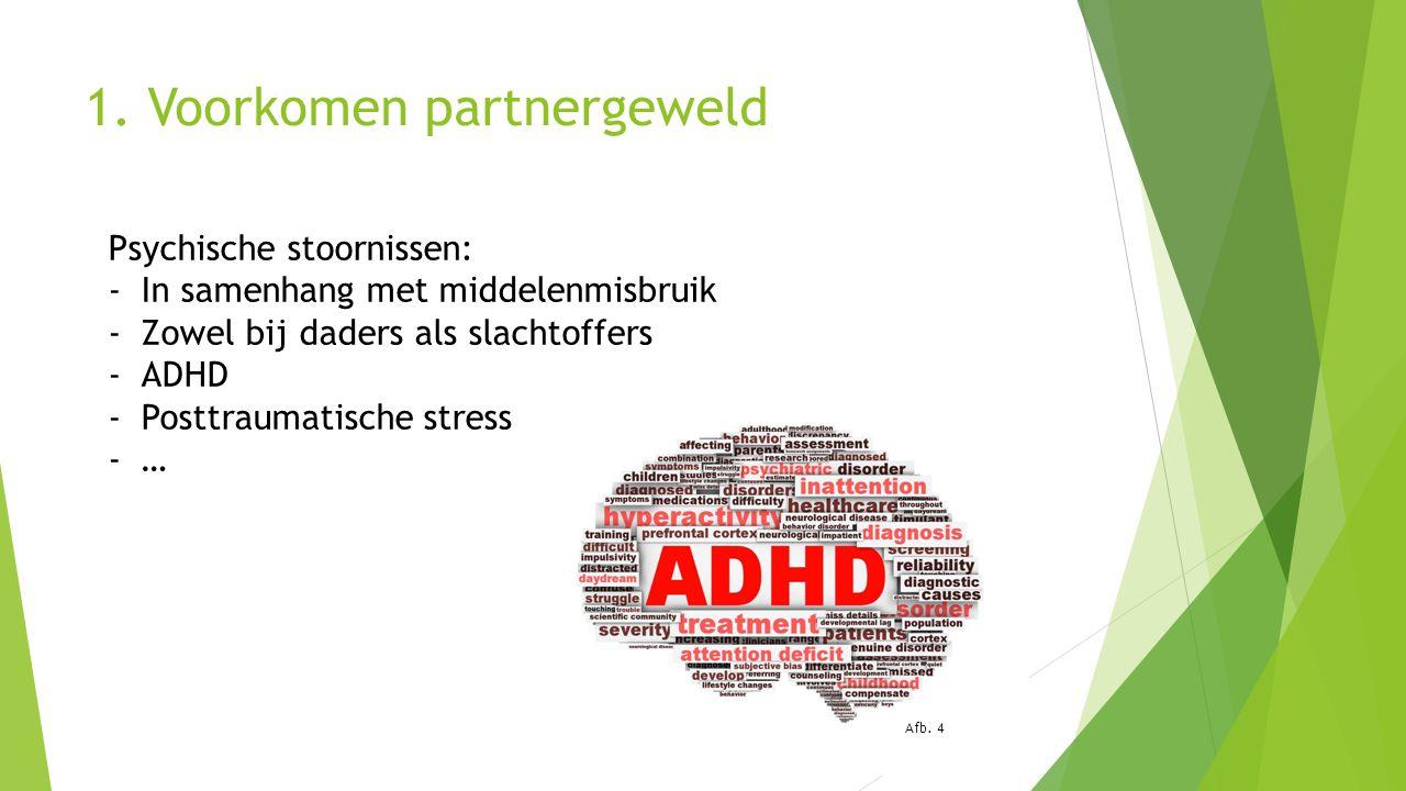 1. Voorkomen partnergeweld Psychische stoornissen: -In samenhang met middelenmisbruik -Zowel bij daders als slachtoffers -ADHD -Posttraumatische stres