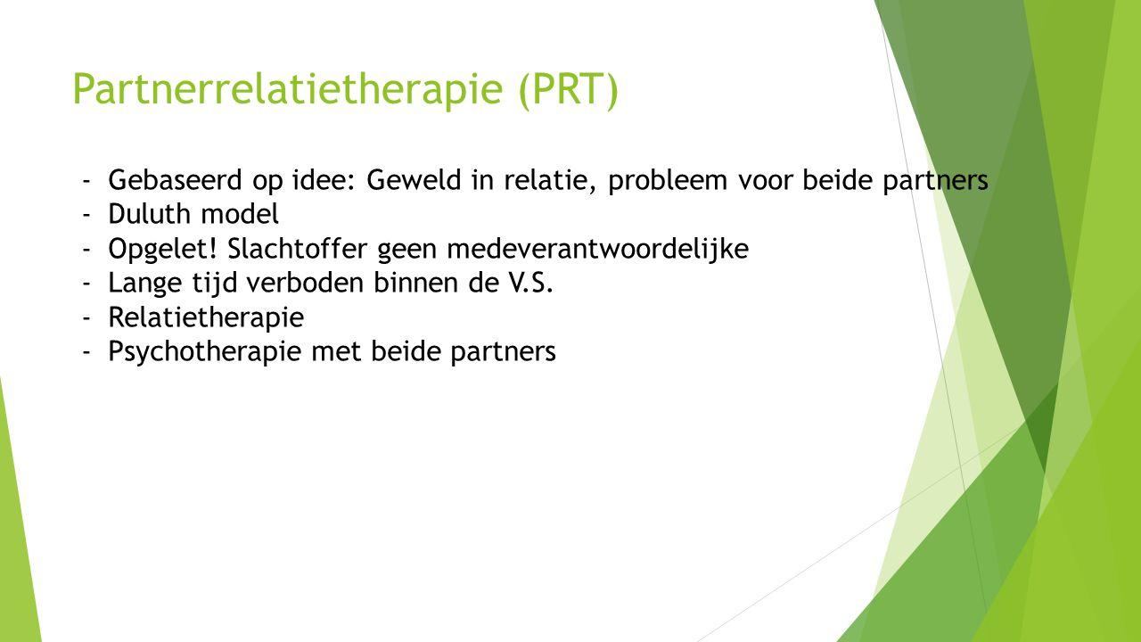 Partnerrelatietherapie (PRT) -Gebaseerd op idee: Geweld in relatie, probleem voor beide partners -Duluth model -Opgelet! Slachtoffer geen medeverantwo