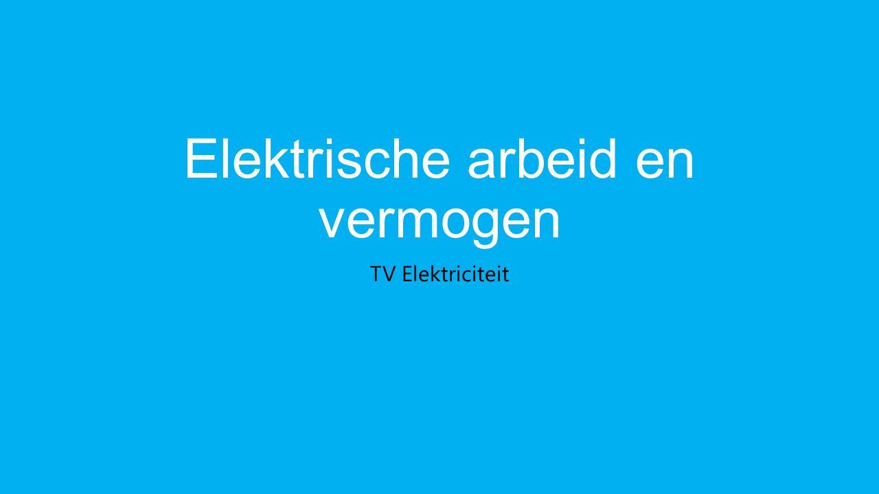Elektrische arbeid en vermogen TV Elektriciteit