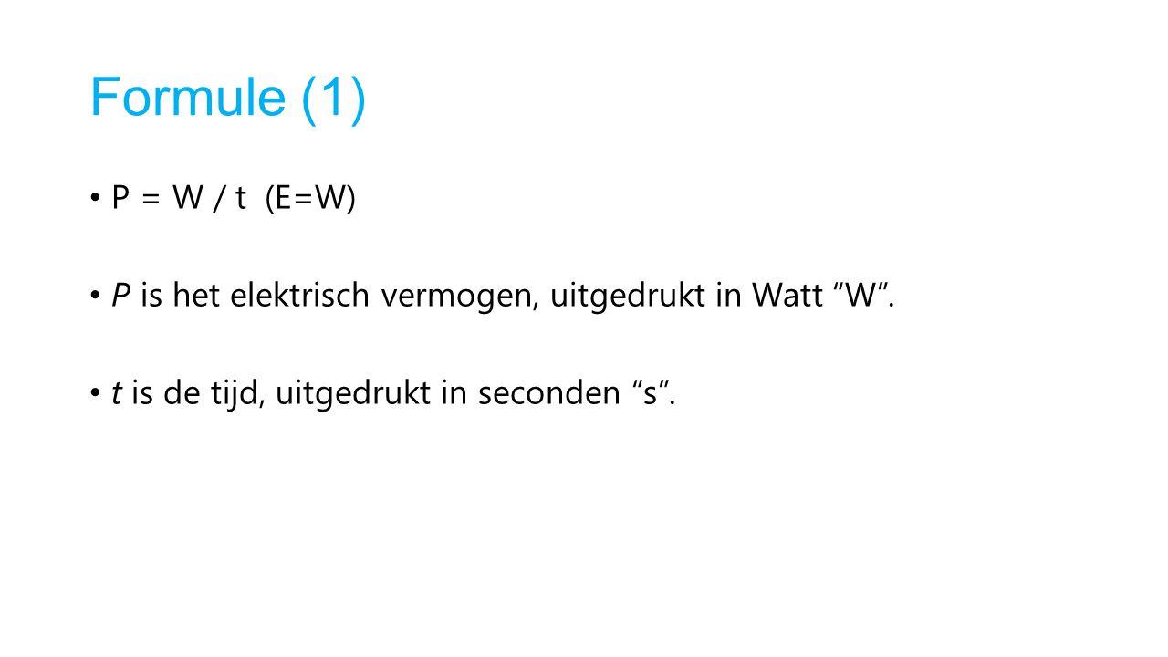 """Formule (1) P = W / t (E=W) P is het elektrisch vermogen, uitgedrukt in Watt """"W"""". t is de tijd, uitgedrukt in seconden """"s""""."""