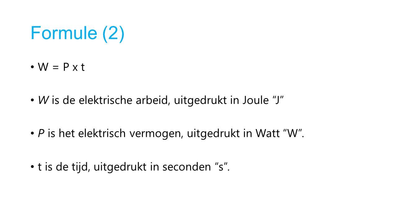 """Formule (2) W = P x t W is de elektrische arbeid, uitgedrukt in Joule """"J"""" P is het elektrisch vermogen, uitgedrukt in Watt """"W"""". t is de tijd, uitgedru"""