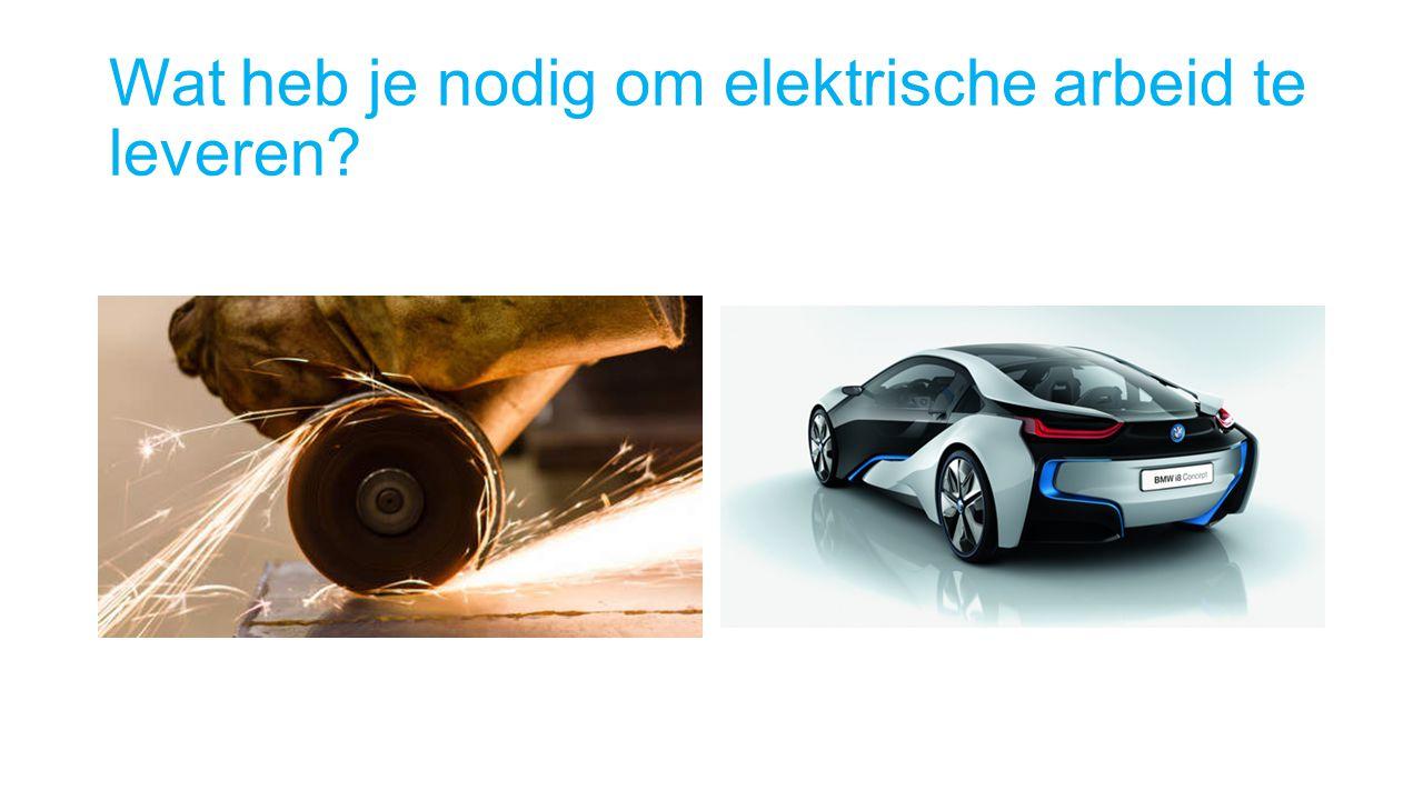 Wat heb je nodig om elektrische arbeid te leveren?