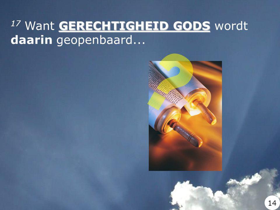 GERECHTIGHEID GODS 17 Want GERECHTIGHEID GODS wordt daarin geopenbaard... 14
