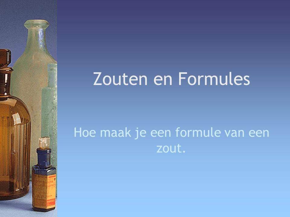 Zouten en Formules Hoe maak je een formule van een zout.