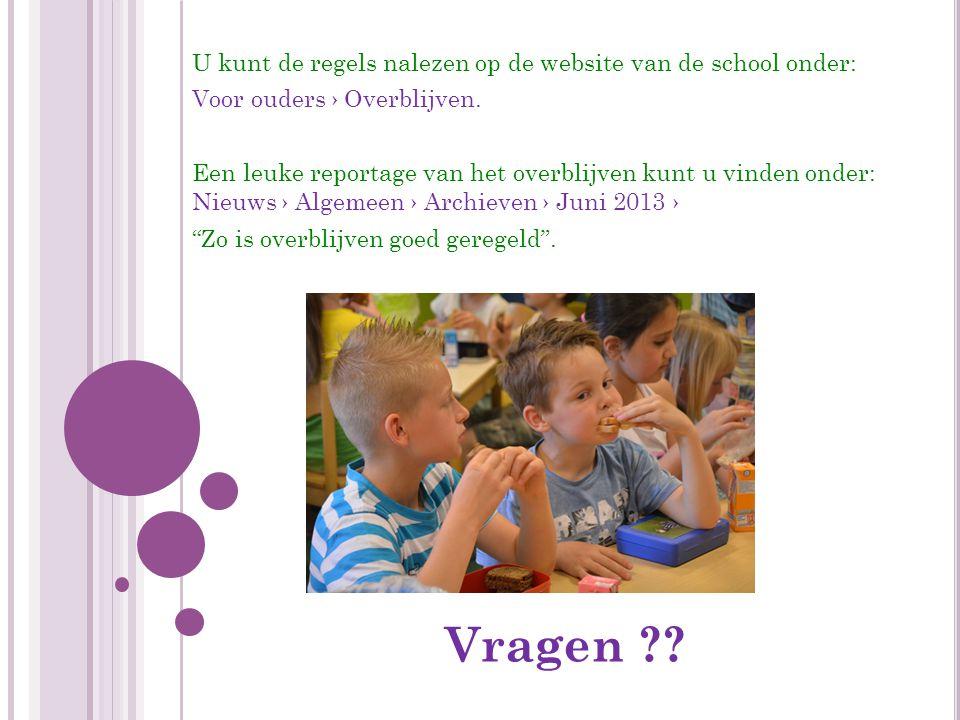 U kunt de regels nalezen op de website van de school onder: Voor ouders › Overblijven.