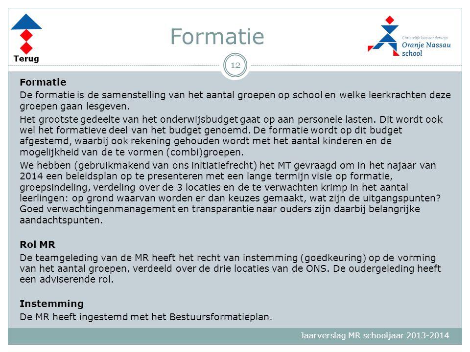 Jaarverslag MR schooljaar 2013-2014 Formatie De formatie is de samenstelling van het aantal groepen op school en welke leerkrachten deze groepen gaan