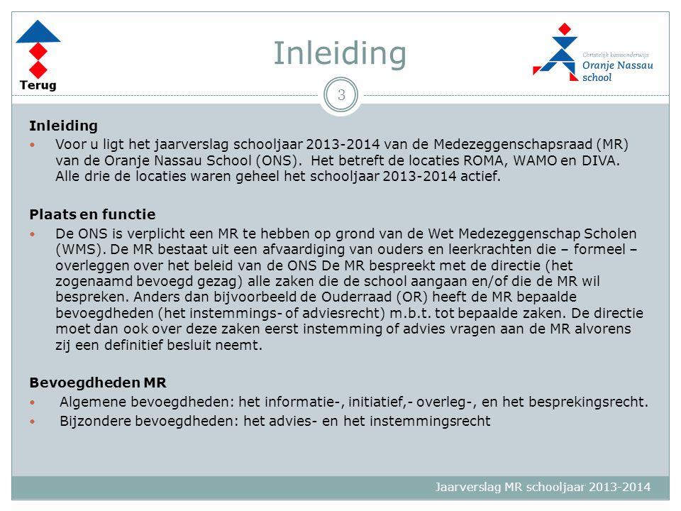 Jaarverslag MR schooljaar 2013-2014 Inleiding Voor u ligt het jaarverslag schooljaar 2013-2014 van de Medezeggenschapsraad (MR) van de Oranje Nassau S