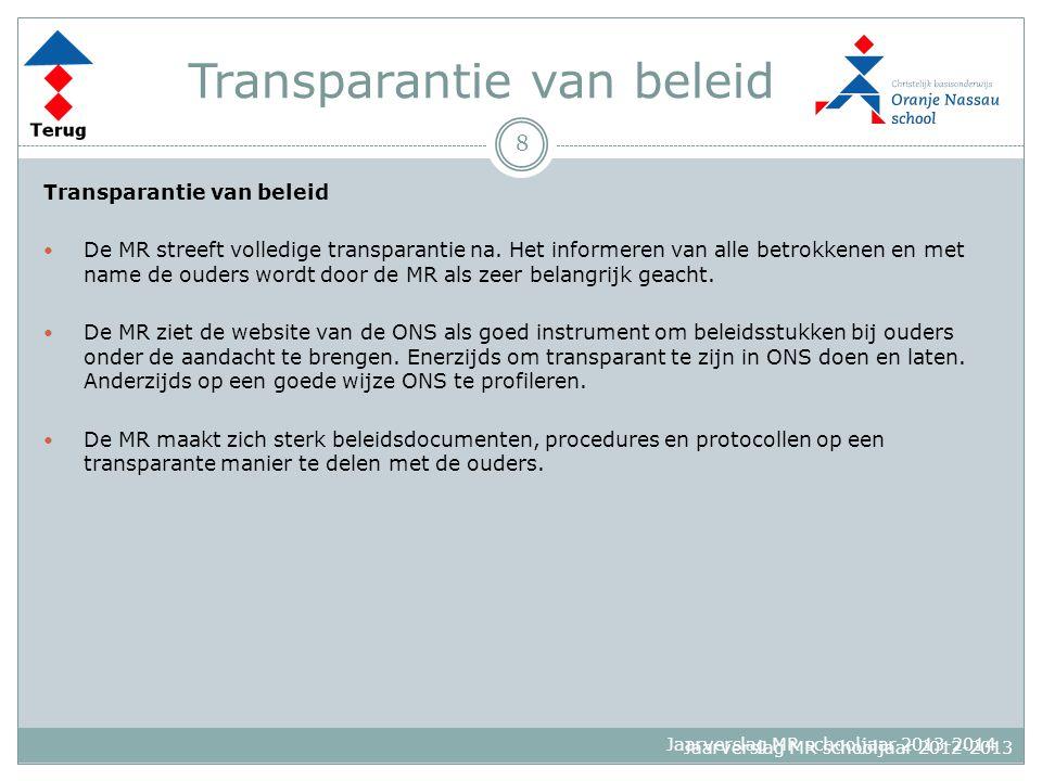 Jaarverslag MR schooljaar 2013-2014 Transparantie van beleid De MR streeft volledige transparantie na. Het informeren van alle betrokkenen en met name