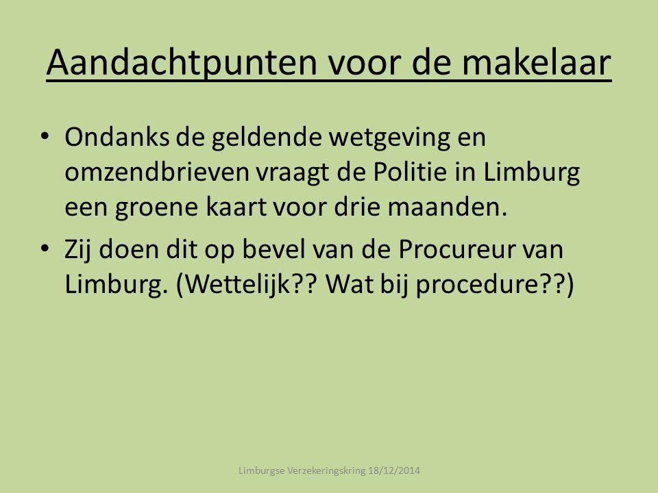 Aandachtpunten voor de makelaar Ondanks de geldende wetgeving en omzendbrieven vraagt de Politie in Limburg een groene kaart voor drie maanden. Zij do