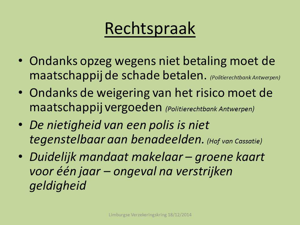 Rechtspraak Ondanks opzeg wegens niet betaling moet de maatschappij de schade betalen. (Politierechtbank Antwerpen) Ondanks de weigering van het risic