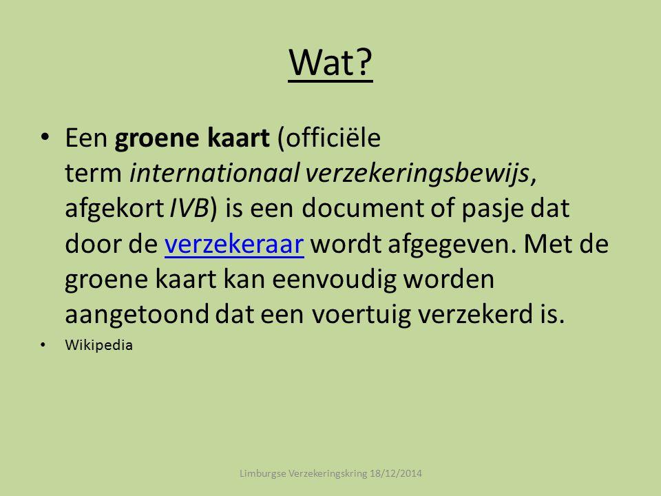 Wat? Een groene kaart (officiële term internationaal verzekeringsbewijs, afgekort IVB) is een document of pasje dat door de verzekeraar wordt afgegeve