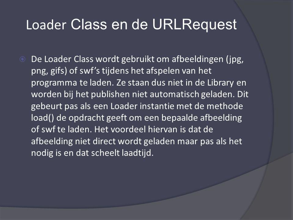  De Loader Class wordt gebruikt om afbeeldingen (jpg, png, gifs) of swf's tijdens het afspelen van het programma te laden.
