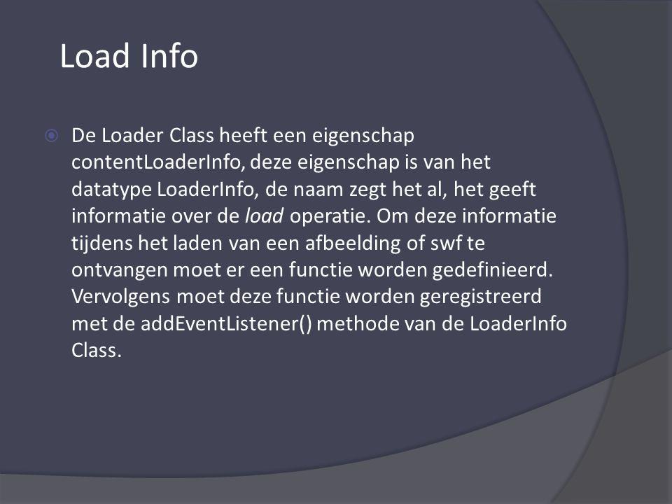  De Loader Class heeft een eigenschap contentLoaderInfo, deze eigenschap is van het datatype LoaderInfo, de naam zegt het al, het geeft informatie over de load operatie.