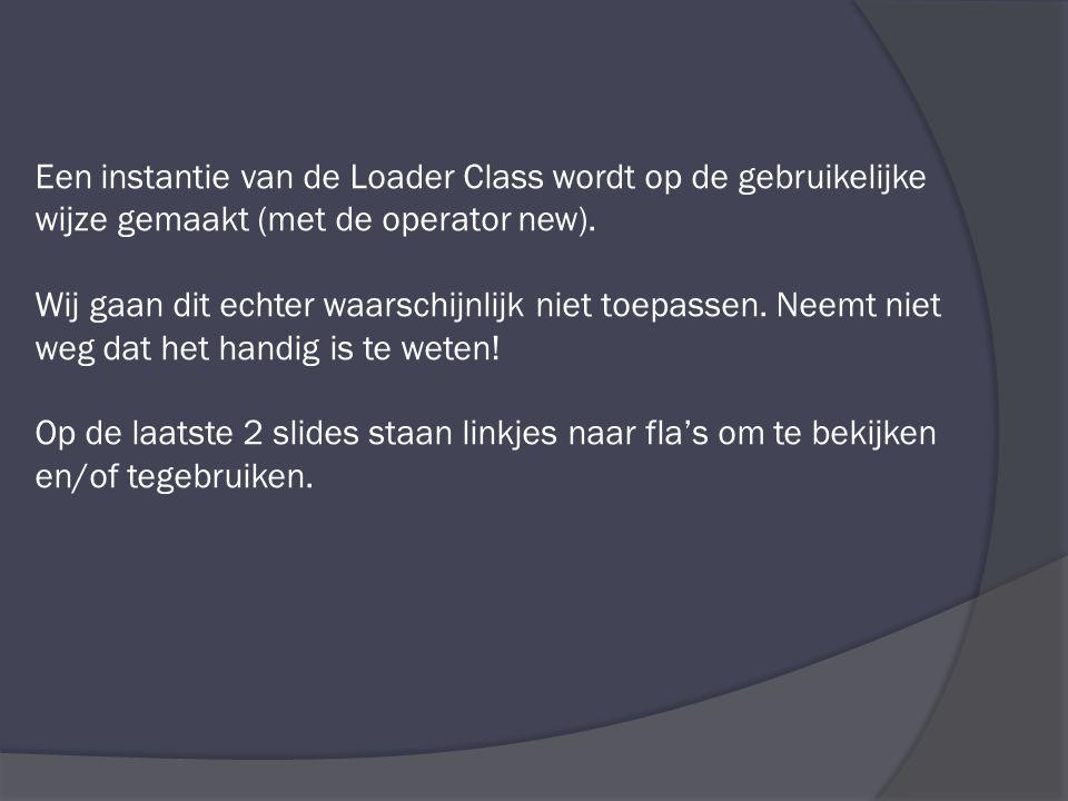 Syntax var fotoLader:Loader = new Loader(); methode load() Hiermee wordt de load operatie gestart.