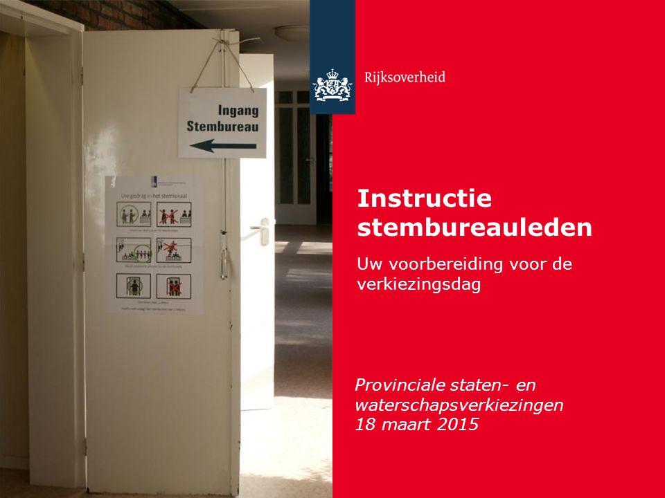 Instructie stembureauleden Uw voorbereiding voor de verkiezingsdag Provinciale staten- en waterschapsverkiezingen 18 maart 2015