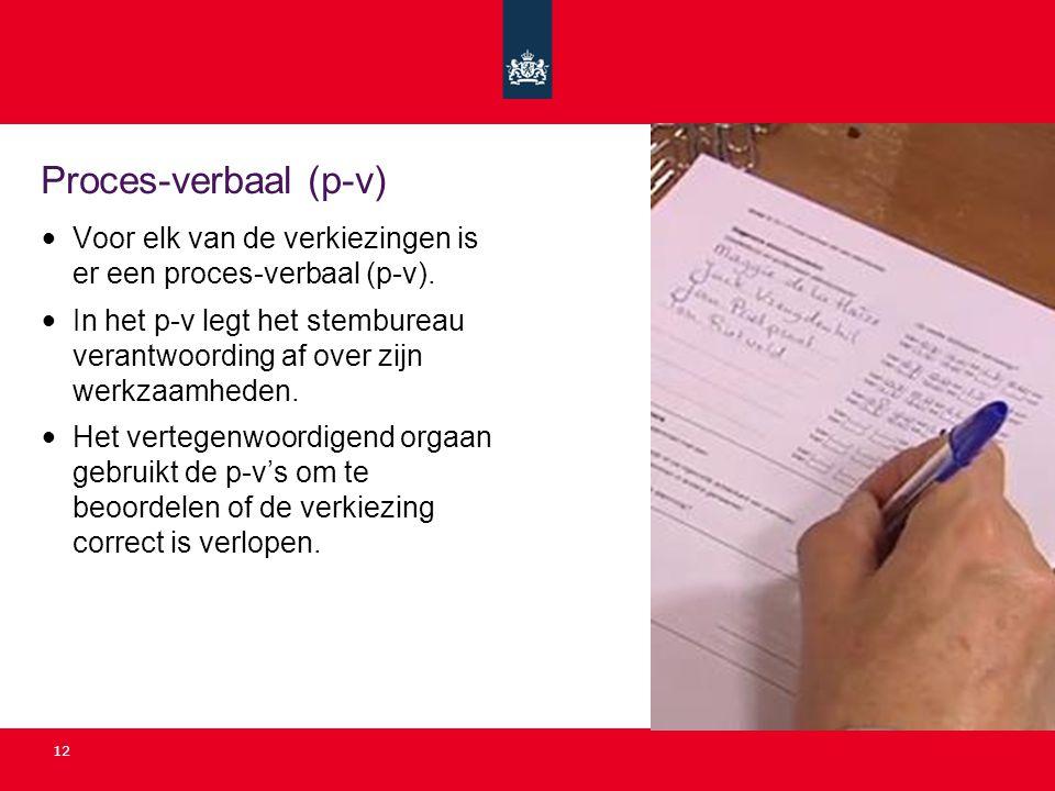 12 Proces-verbaal (p-v) Voor elk van de verkiezingen is er een proces-verbaal (p-v). In het p-v legt het stembureau verantwoording af over zijn werkza