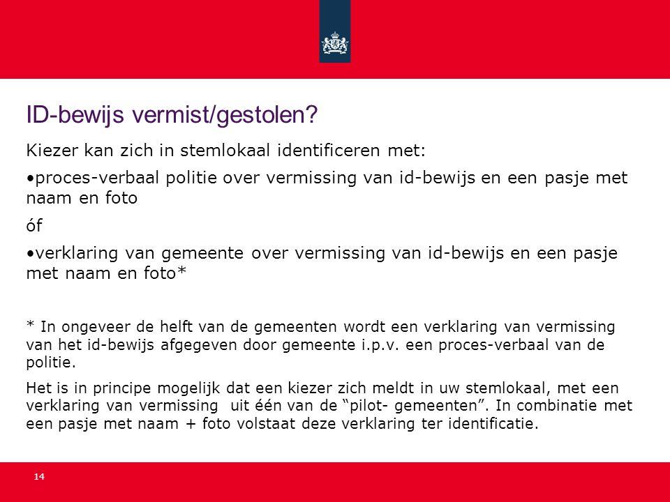 14 ID-bewijs vermist/gestolen? Kiezer kan zich in stemlokaal identificeren met: proces-verbaal politie over vermissing van id-bewijs en een pasje met