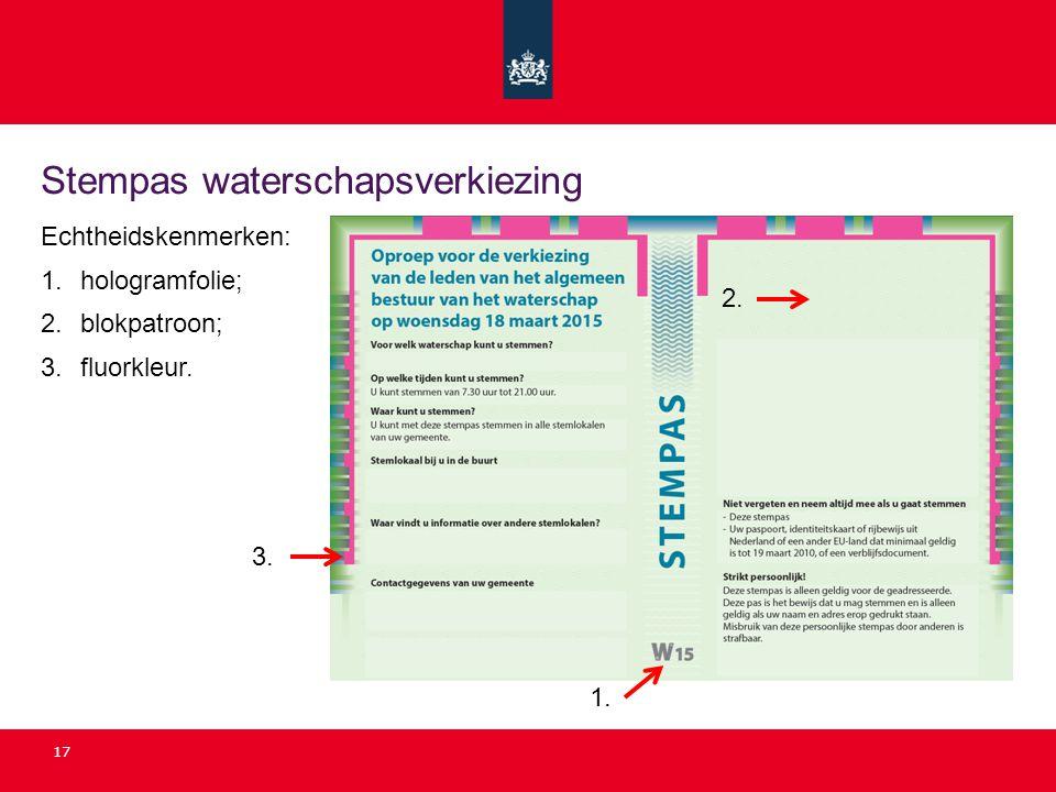 Stempas waterschapsverkiezing 17 Echtheidskenmerken: 1. hologramfolie; 2. blokpatroon; 3. fluorkleur. 2. 3. 1.