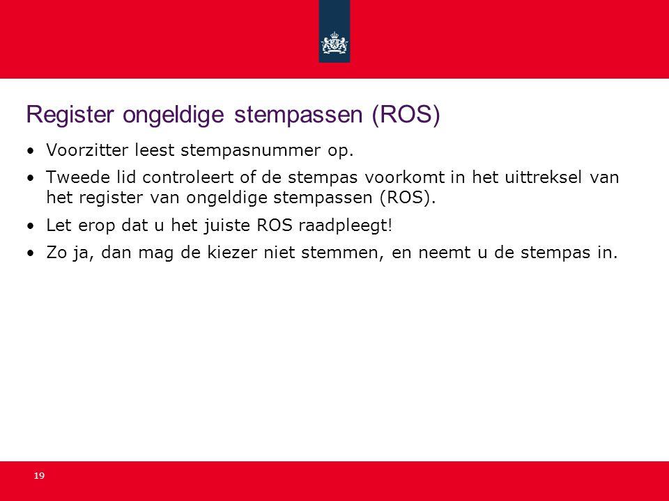 19 Register ongeldige stempassen (ROS) Voorzitter leest stempasnummer op. Tweede lid controleert of de stempas voorkomt in het uittreksel van het regi