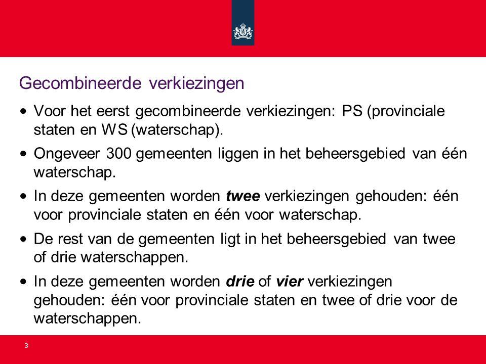 3 Gecombineerde verkiezingen Voor het eerst gecombineerde verkiezingen: PS (provinciale staten en WS (waterschap). Ongeveer 300 gemeenten liggen in he