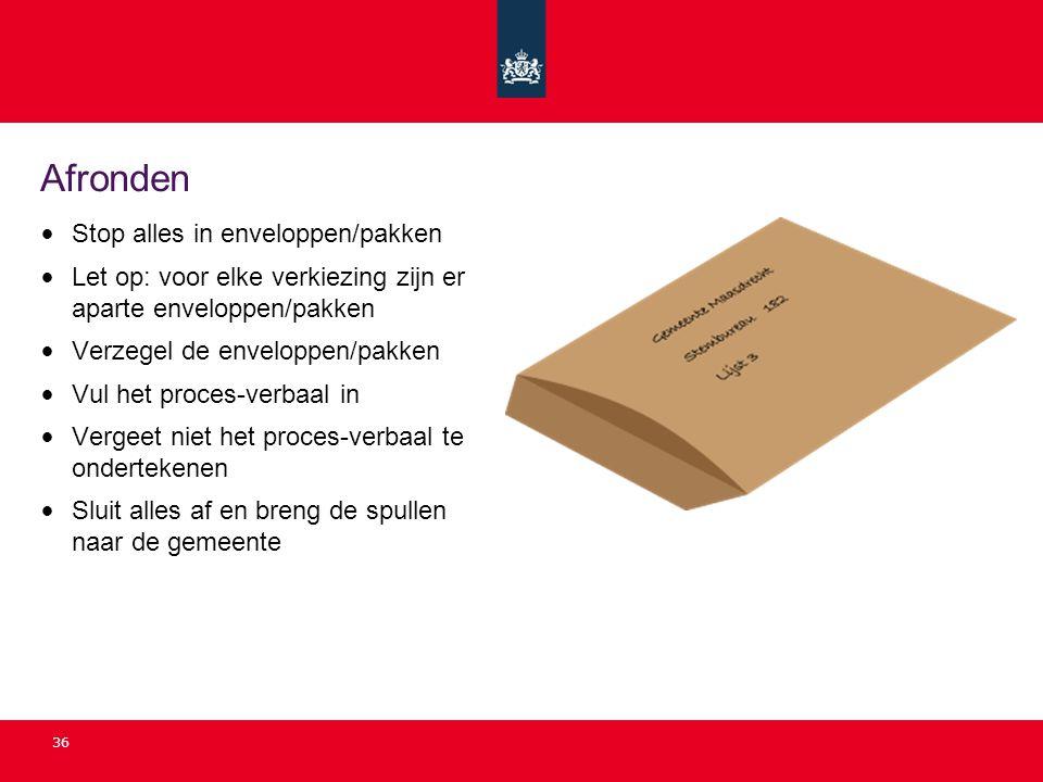 36 Afronden Stop alles in enveloppen/pakken Let op: voor elke verkiezing zijn er aparte enveloppen/pakken Verzegel de enveloppen/pakken Vul het proces