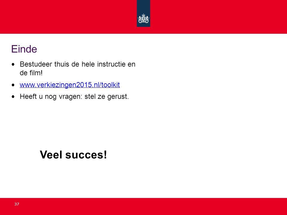 37 Einde Bestudeer thuis de hele instructie en de film! www.verkiezingen2015.nl/toolkit Heeft u nog vragen: stel ze gerust. Veel succes!