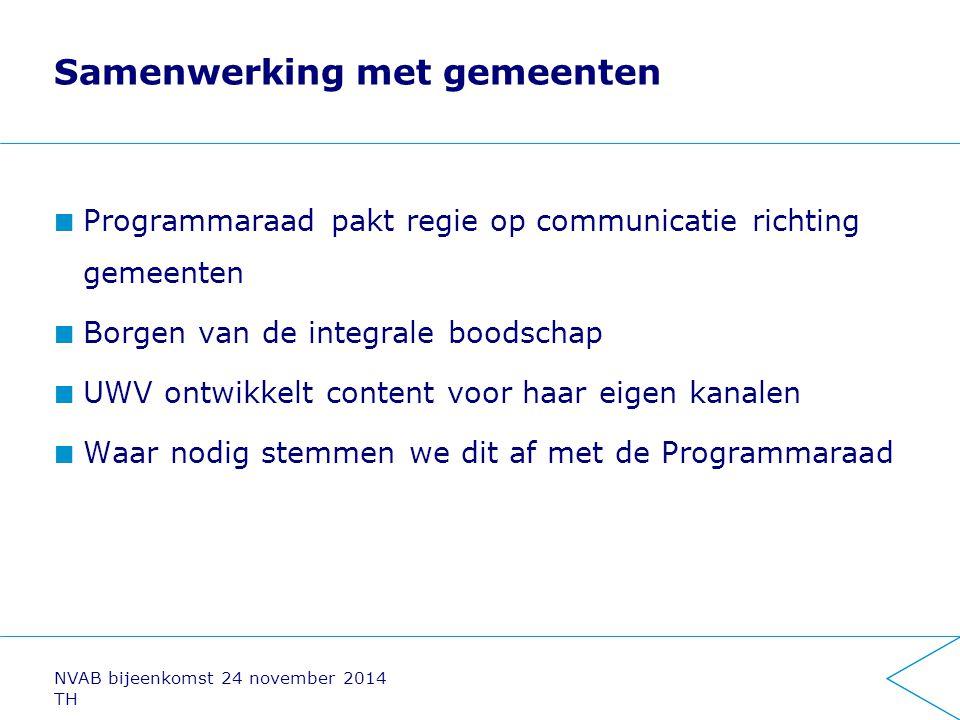 Samenwerking met gemeenten Programmaraad pakt regie op communicatie richting gemeenten Borgen van de integrale boodschap UWV ontwikkelt content voor h
