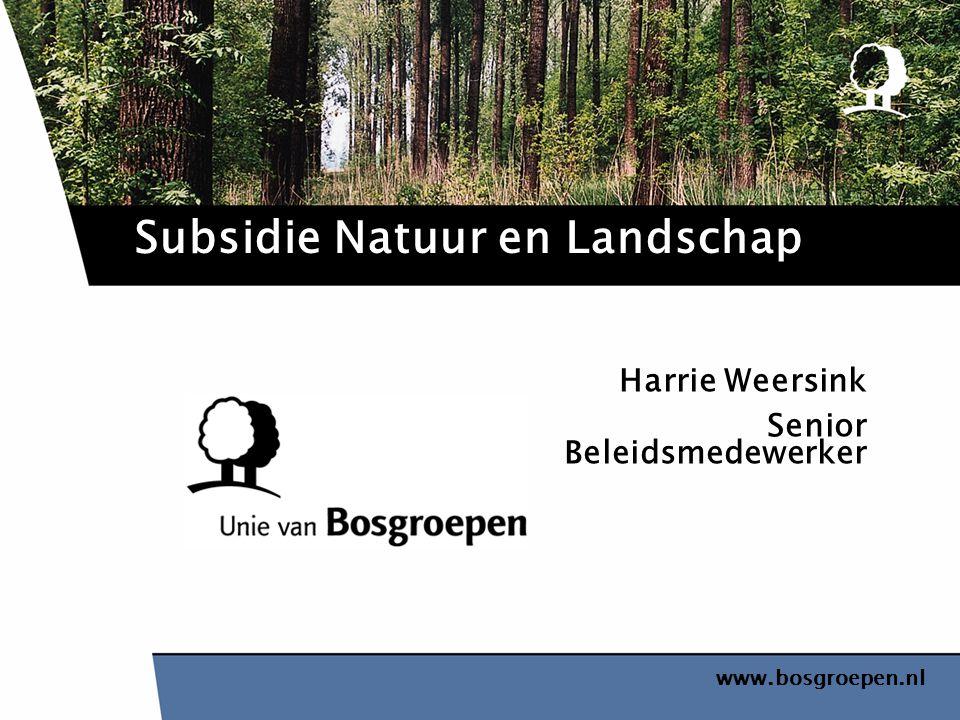 www.bosgroepen.nl Harrie Weersink Senior Beleidsmedewerker Subsidie Natuur en Landschap