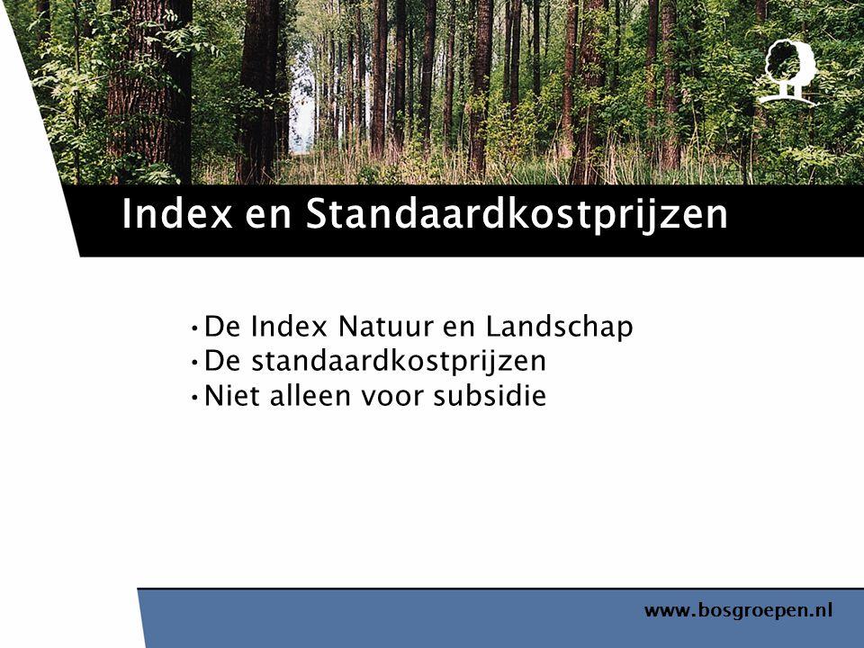 www.bosgroepen.nl De Index Natuur en Landschap De standaardkostprijzen Niet alleen voor subsidie Index en Standaardkostprijzen