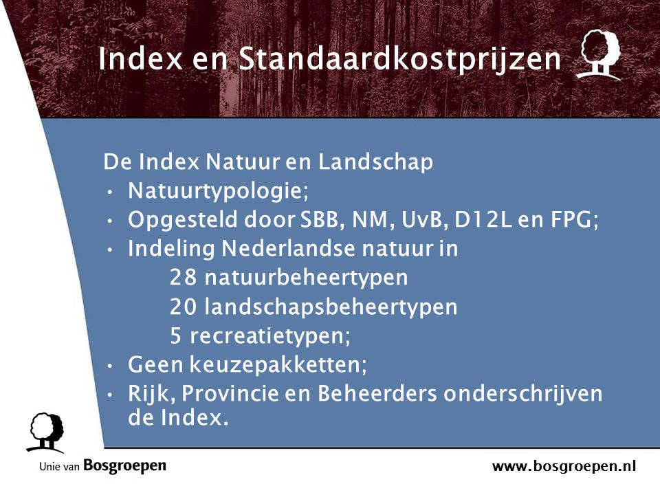 www.bosgroepen.nl Index en Standaardkostprijzen De Index Natuur en Landschap Natuurtypologie; Opgesteld door SBB, NM, UvB, D12L en FPG; Indeling Neder