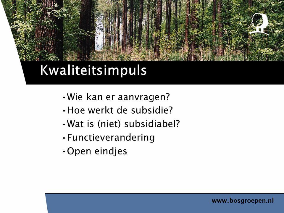www.bosgroepen.nl Wie kan er aanvragen? Hoe werkt de subsidie? Wat is (niet) subsidiabel? Functieverandering Open eindjes Kwaliteitsimpuls
