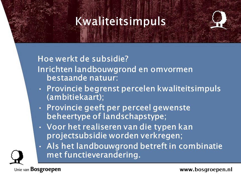 www.bosgroepen.nl Kwaliteitsimpuls Hoe werkt de subsidie? Inrichten landbouwgrond en omvormen bestaande natuur: Provincie begrenst percelen kwaliteits