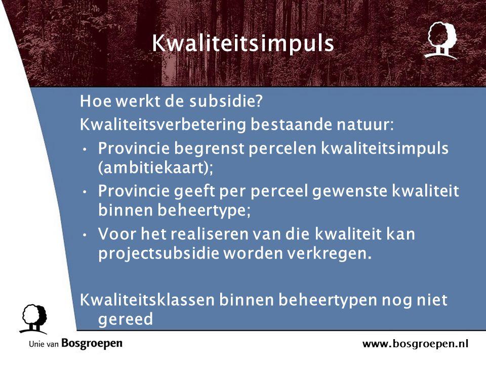 www.bosgroepen.nl Kwaliteitsimpuls Hoe werkt de subsidie? Kwaliteitsverbetering bestaande natuur: Provincie begrenst percelen kwaliteitsimpuls (ambiti