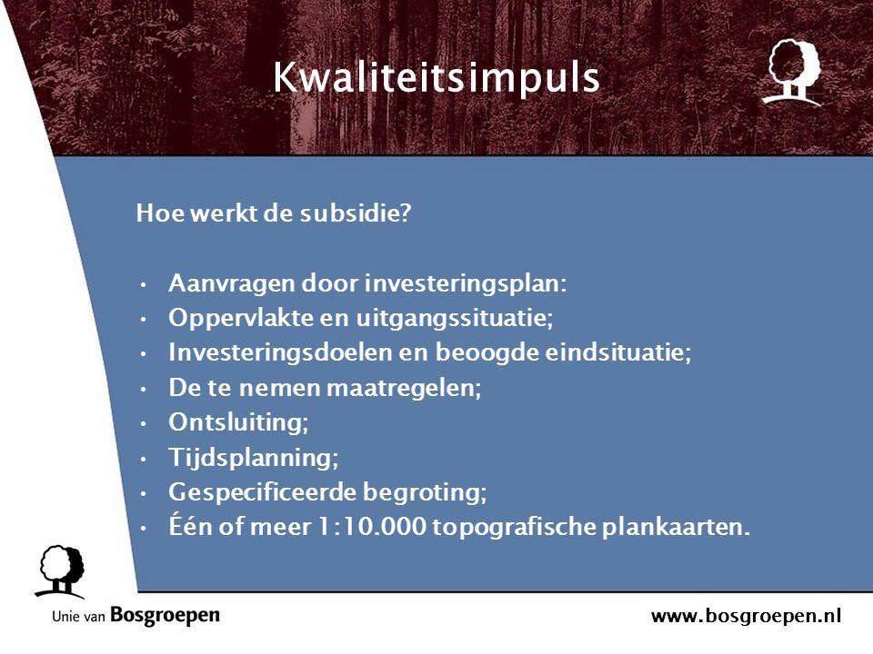 www.bosgroepen.nl Kwaliteitsimpuls Hoe werkt de subsidie? Aanvragen door investeringsplan: Oppervlakte en uitgangssituatie; Investeringsdoelen en beoo