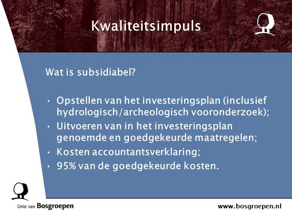 www.bosgroepen.nl Kwaliteitsimpuls Wat is subsidiabel? Opstellen van het investeringsplan (inclusief hydrologisch/archeologisch vooronderzoek); Uitvoe