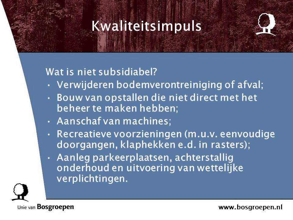 www.bosgroepen.nl Kwaliteitsimpuls Wat is niet subsidiabel? Verwijderen bodemverontreiniging of afval; Bouw van opstallen die niet direct met het behe