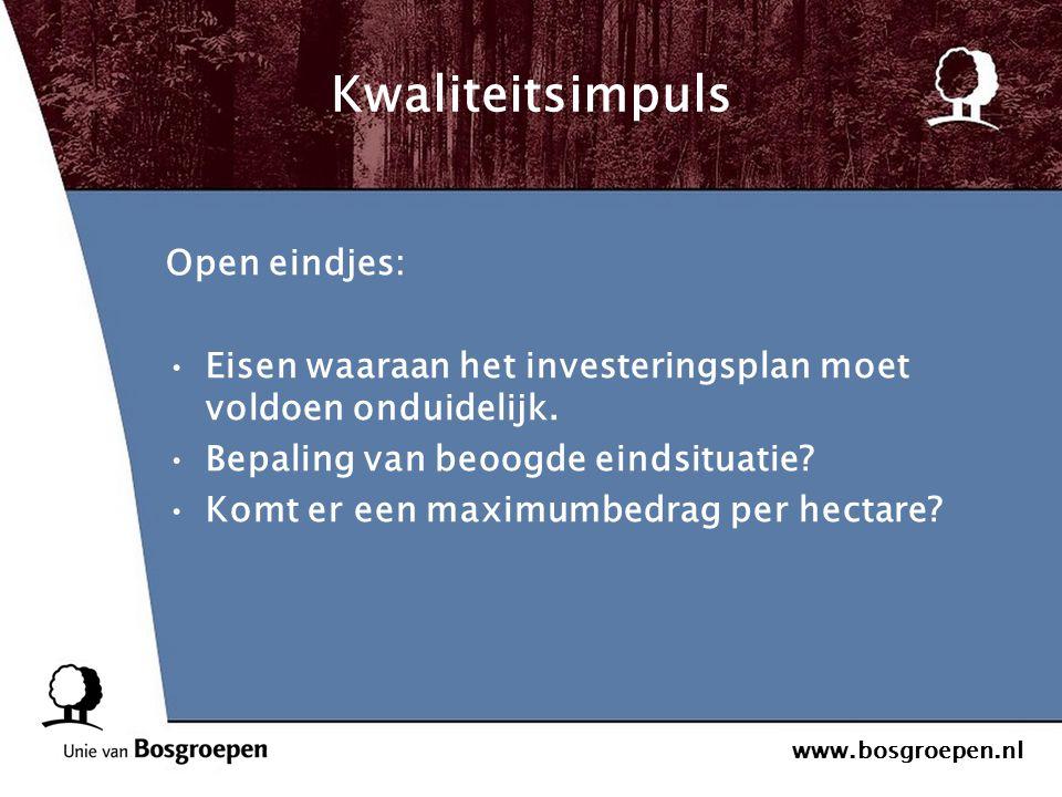 www.bosgroepen.nl Kwaliteitsimpuls Open eindjes: Eisen waaraan het investeringsplan moet voldoen onduidelijk. Bepaling van beoogde eindsituatie? Komt