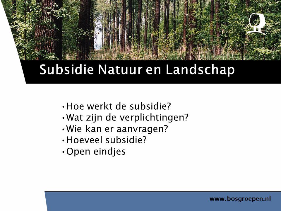 www.bosgroepen.nl Hoe werkt de subsidie? Wat zijn de verplichtingen? Wie kan er aanvragen? Hoeveel subsidie? Open eindjes Subsidie Natuur en Landschap