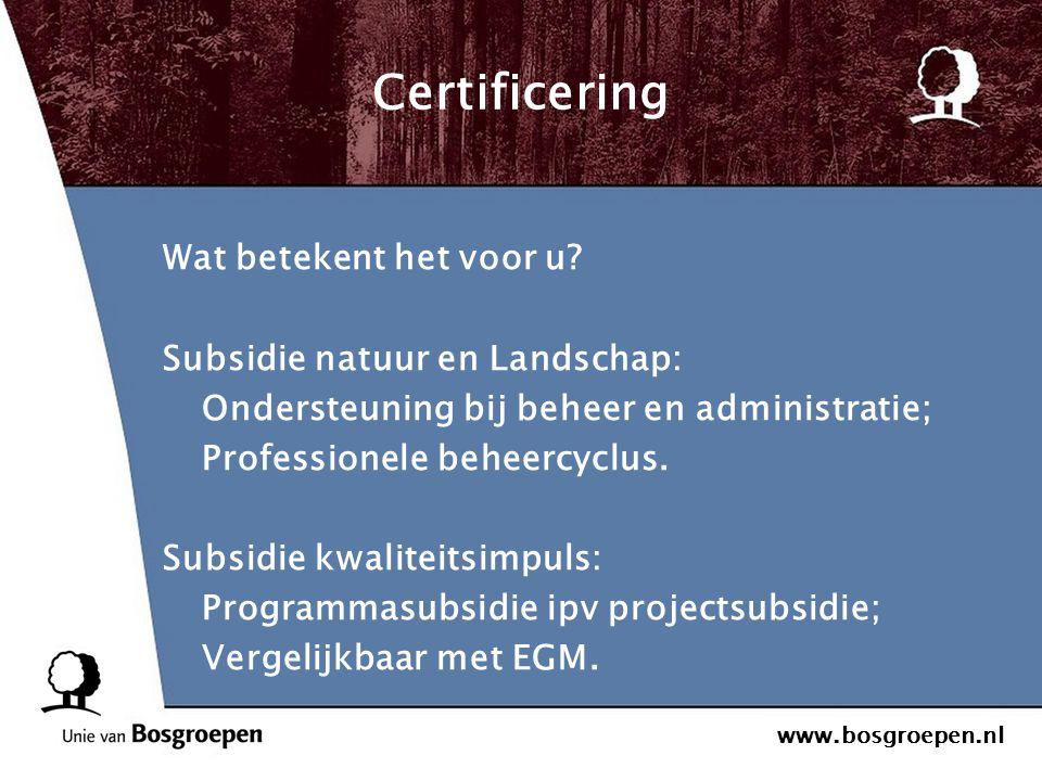 www.bosgroepen.nl Certificering Wat betekent het voor u? Subsidie natuur en Landschap: Ondersteuning bij beheer en administratie; Professionele beheer